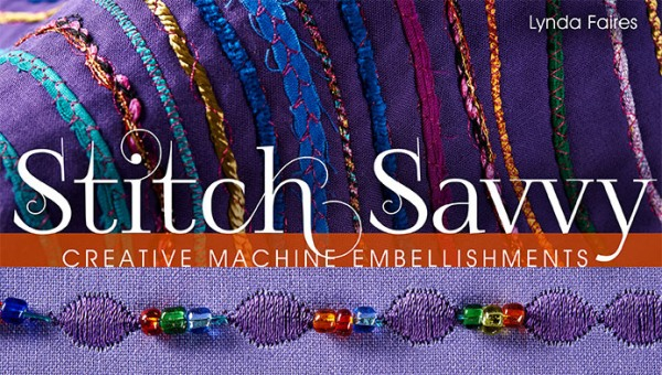 Stitch Savvy: Creative Machine Embellishments